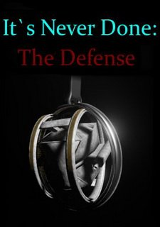 It's Never Done: The Defense