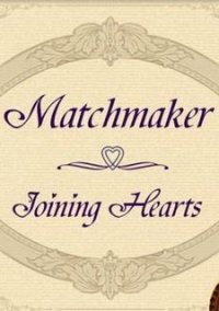 Обложка Matchmaker: Joining Hearts
