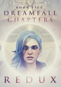 Dreamfall Chapters - Book Five – Redux – фото обложки игры